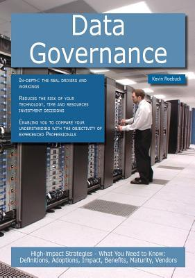 Data Governance: High-Impact Strategies - What You Need to Know: Definitions, Adoptions, Impact, Benefits, Maturity, Vendors Kevin Roebuck