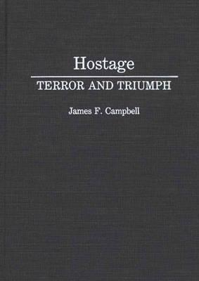 Hostage: Terror and Triumph  by  James F. Campbell
