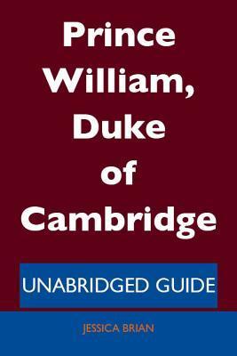 Prince William, Duke of Cambridge - Unabridged Guide  by  Jessica Brian
