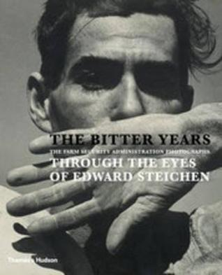 The Bitter Years: The Farm Security Administration Photographs Through the Eyes of Edward Steichen  by  Francoise Poos
