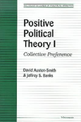 Positive Political Theory I: Collective Preference  by  David Austen-Smith