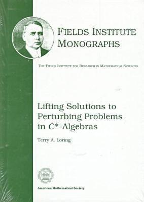 Lifting Solutions to Perturbing Problems in C*algebras  by  Terry A. Loring