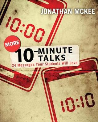 More 10-Minute Talks: 24 Messages Your Students Will Love  by  Jonathan McKee