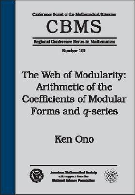 The Web of Modularity: Arithmetic of the Coefficients of Modular Forms and Q-Series (Cbms Regional Conference Series in Mathematics) (Cbms Regional Conference Series in Mathematics) Ken Ono