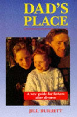 Dads Place: A New Guide for Fathers After Divorce  by  Jill Burrett