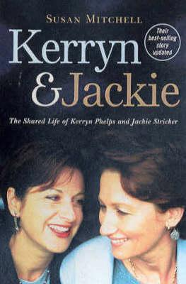 Kerryn & Jackie: The Shared Life of Kerryn Phelps and Jackie Stricker Susan Mitchell