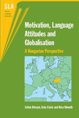 Motivation, Language Attitudes and Globalisation: A Hungarian Perspective Zoltán Dörnyei