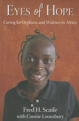 Eyes of Hope: Caring for Orphans and Widows in Africa Fred Scaife