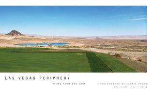 Las Vegas Periphery: Views from the Edge  by  Laurie   Brown