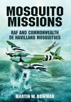 Mosquito Missions: RAF and Commonwealth de Havilland Mosquitoes Martin W. Bowman