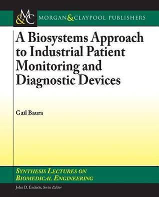 A Biosystems Approach to Industrial Patient Monitoring and Diagnostic Devices Gail Baura