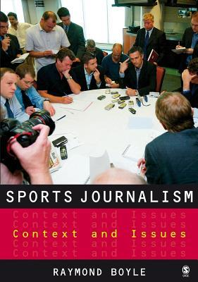 Sports Journalism: Context and Issues Raymond Boyle