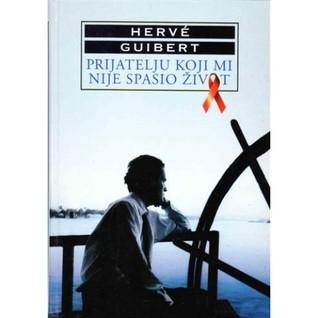Prijatelju koji mi nije spasio život  by  Hervé Guibert