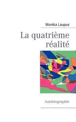 La quatrième réalité: Autobiographie  by  Monika Laupus