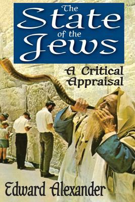 The State of the Jews: A Critical Appraisal Edward Alexander
