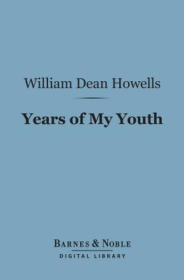 Years of My Youth (Barnes & Noble Digital Library)  by  William Dean Howells