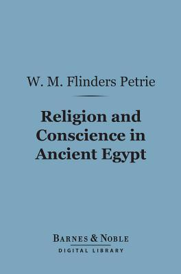 Religion and Conscience in Ancient Egypt (Barnes & Noble Digital Library)  by  William Matthew Flinders Petrie