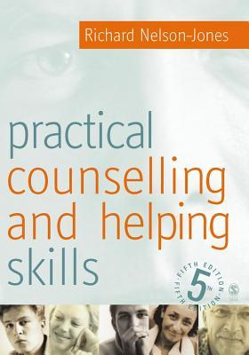 Practical Counselling & Helping Skills: Text and Activities for the Lifeskills Counselling Model  by  Richard Nelson-Jones
