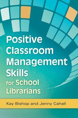 Positive Classroom Management Skills for School Librarians Kay Bishop