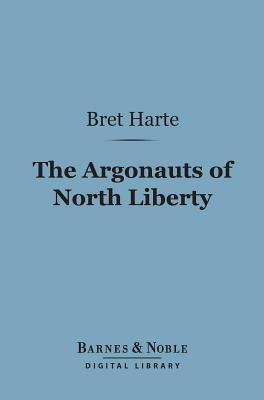 Argonauts of North Liberty (Barnes & Noble Digital Library) Bret Harte