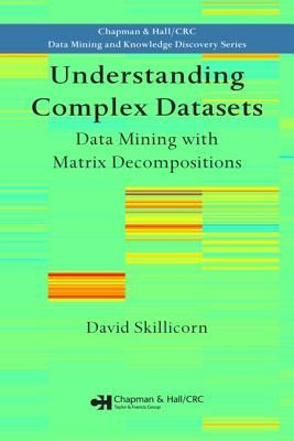 Understanding Complex Datasets: Data Mining with Matrix Decompositions (Chapman & Hall/CRC Data Mining and Knowledge Discovery Series)  by  David Skillicorn