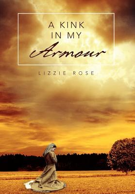 A Kink in My Armour Lizzie  Rose
