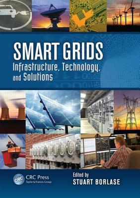 Smart Grids: Infrastructure, Technology, and Solutions Stuart Borlase