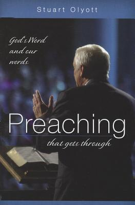 Preaching That Gets Through: Gods Word and Our Words Stuart Olyott