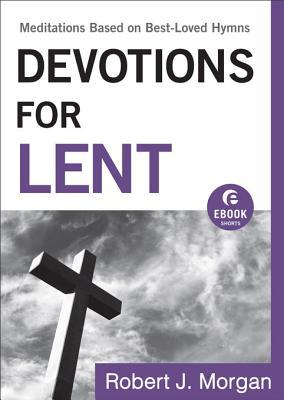 Devotions for Lent: Meditations Based on Best-Loved Hymns