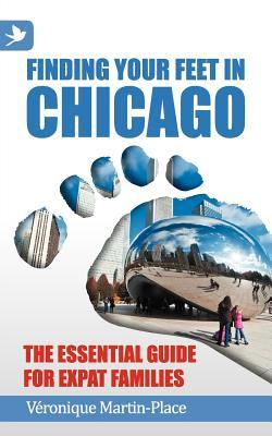 Finding Your Feet in Chicago - The Essential Guide for Expat ... by Véronique Martin-Place