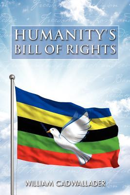 Humanitys Bill of Rights  by  William Cadwallader