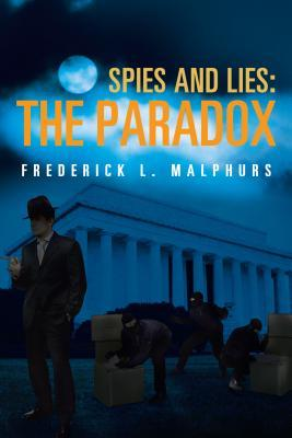 Spies and Lies: The Paradox  by  Frederick L Malphurs