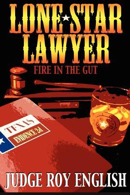Lone Star Lawyer: Fire in the Gut Roy English