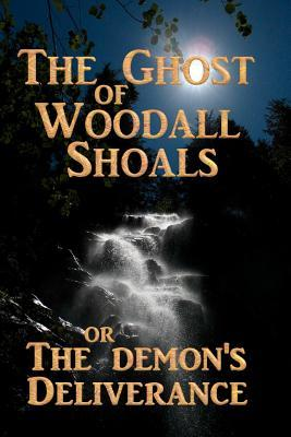 The Ghost of Woodall Shoals: The Demons Deliverance  by  Joel Coke