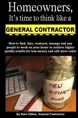 Homeowners, Its Time to Think Like a General Contractor David M. Dillon