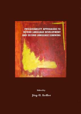 Processability Approaches to Second Language Development and Second Language Learning Jörg-U. Keßler