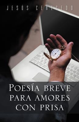 Poesia Breve Para Amores Con Prisa Jesús Cerecedo