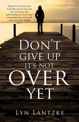 Dont Give Up Its Not Over Yet Lyn Lantzke