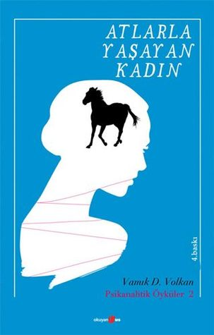 Atlarla Yaşayan Kadın (Psikanalitik Öyküler #2)  by  Vamık D. Volkan