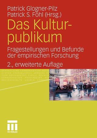 Das Kulturpublikum. Fragestellungen und Befunde der empirischen Forschung  by  Patrick Glogner-Pilz