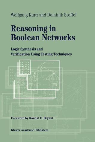 Reasoning in Boolean Networks: Logic Synthesis and Verification Using Testing Techniques Wolfgang Kunz