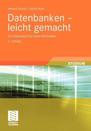 Datenbanken - Leicht Gemacht: Ein Arbeitsbuch Fur Nicht-Informatiker Helmut Eirund