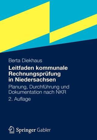 Leitfaden Kommunale Rechnungsprufung in Niedersachsen: Planung, Durchfuhrung Und Dokumentation Nach Nkr Berta Diekhaus