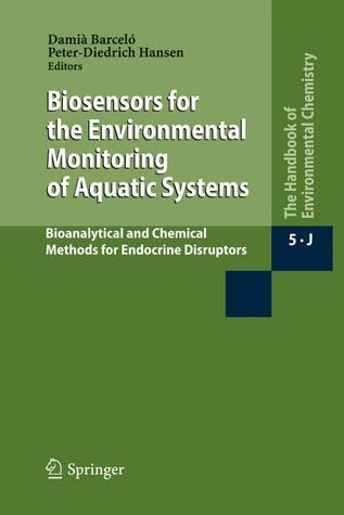 Biosensors for the Environmental Monitoring of Aquatic Systems: Bioanalytical and Chemical Methods for Endocrine Disruptors  by  Damia Barcelo