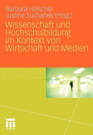 Wissenschaft Und Hochschulbildung Im Kontext Von Wirtschaft Und Medien Barbara H. Lscher