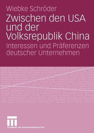Zwischen den USA und der Volksrepublik China: Interessen und Präferenzen deutscher Unternehmen  by  Wiebke Schröder