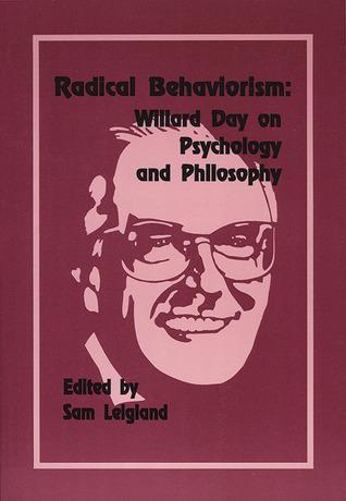 Radical Behaviorism: Willard Day on Psychology and Philosophy  by  Sam Leigland