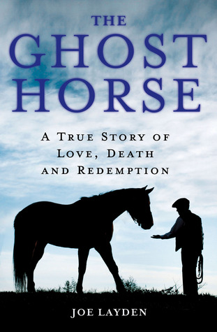 The Ghost Horse: A True Story of Love, Death, and Redemption (2013)