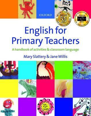 English for Primary Teachers: A Handbook of Activities & Classroom Language Mary Slattery