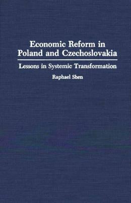 Economic Reform In Poland And Czechoslovakia: Lessons In Systemic Transformation  by  Raphael Shen